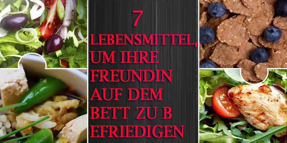 7 Lebensmittel, die Sie nicht vermeiden können, wenn Sie Ihre Freundin auf dem Bett befriedigen möchten