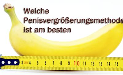 Welche Penisvergrößerungsmethode ist am besten?