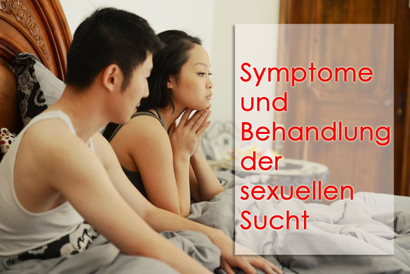 Ursachen von Sexsucht, Überwindung von Sexsucht, Sexsucht Sexualbehandlung, Behandlung von Sexsucht