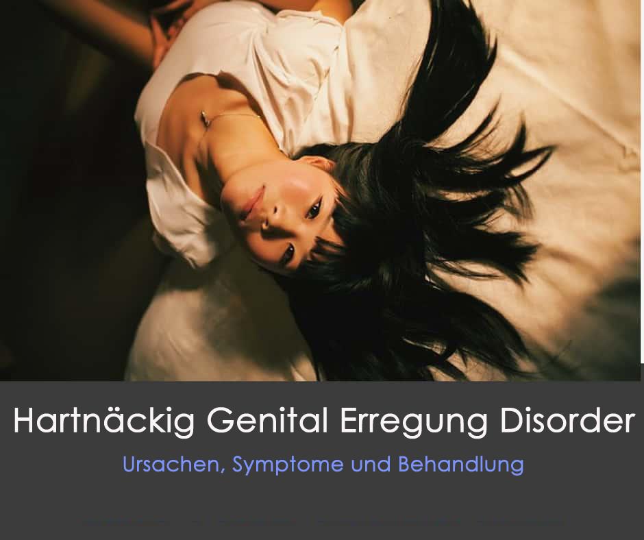 Hartnäckig Genital Erregung Disorder- Ursachen, Symptome und Behandlung