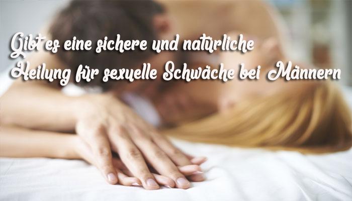 Gibt es eine sichere und natürliche Heilung für sexuelle Schwäche bei Männern