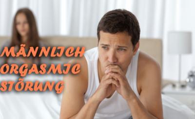 Männlich Orgasmic Störung - Ursachen, Symptome und ihre Behandlung