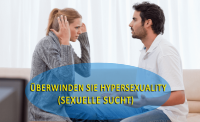 Beste Wege zur Überwindung von Hypersexualität (sexuelle Sucht)