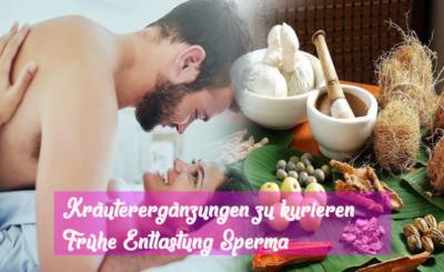 Kräuterergänzungen zu kurieren Frühe Entlastung Sperma