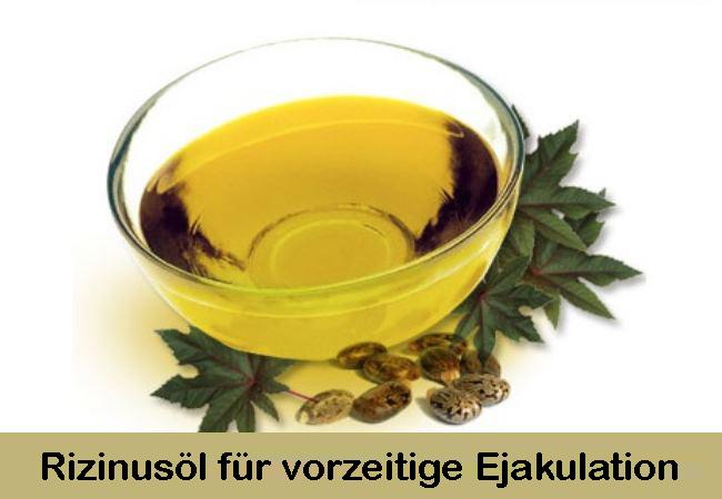 Rizinusöl für vorzeitige Ejakulation