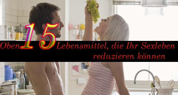 Oben 15 Lebensmittel, die Ihr Sexleben reduzieren können