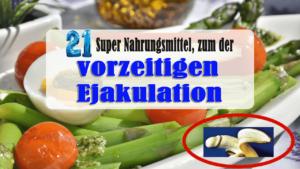 21 Super Nahrungsmittel, zum der vorzeitigen Ejakulation natürlich zu bekämpfen