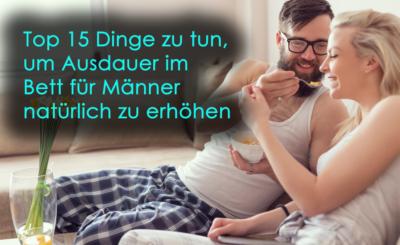 Top 15 Dinge zu tun, um Ausdauer im Bett für Männer natürlich zu erhöhen