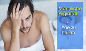 Männliche Frigidität - Über, Ursachen und beste Mittel, um den Zustand zu überwinden