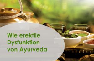Wie erektile Dysfunktion von Ayurveda- besten Kräuter, Arzneimittel und Natürliche Wege zur Heilung effektiv zu überwinden ED