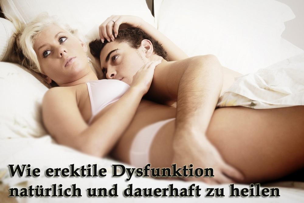 Wie erektile Dysfunktion natürlich und dauerhaft zu heilen