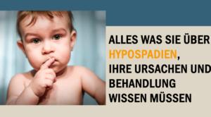 Alles, was Sie über Hypospadien, ihre Ursachen und Behandlung wissen müssen