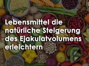 11 Top-Lebensmittel die natürliche Steigerung des Ejakulatvolumens erleichtern