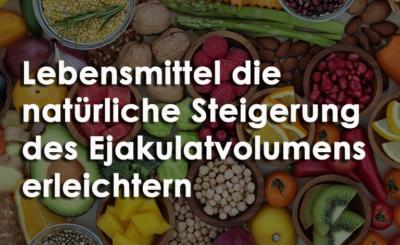 Lebensmittel die natürliche Steigerung des Ejakulatvolumens erleichtern