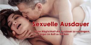 Sexuelle Ausdauer - Beste Möglichkeit die Ausdauer zu verlängern, um länger im Bett zu bleiben