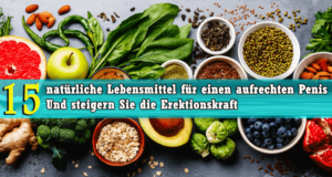 15 natürliche Lebensmittel für einen aufrechten Penis Und steigern Sie die Erektionskraft