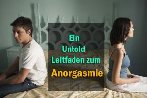 Ein Untold Leitfaden zum Anorgasmie - Schwierigkeiten überwinden mit Partnern Climax