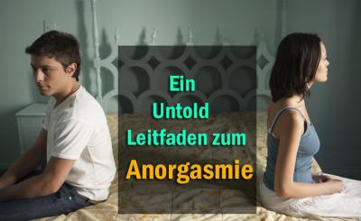 Ein Untold Leitfaden zum Anorgasmie