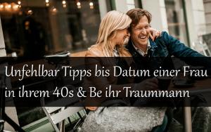 Unfehlbar Tipps bis Datierung einer Frau in ihrem 40s & Be ihr Traummann