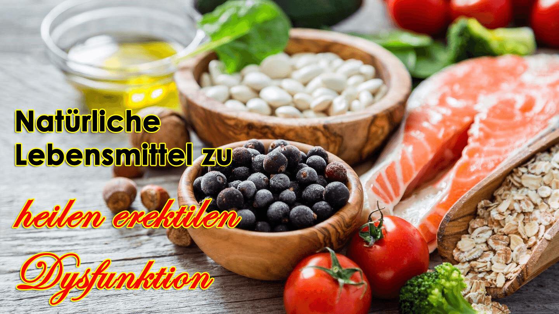 Natürliche Lebensmittel zu heilen erektilen Dysfunktion