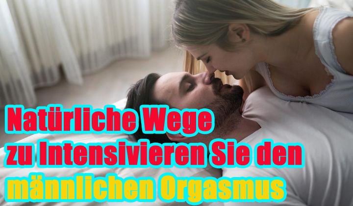 natürliche Wege zu Intensivieren männlichen Orgasmus